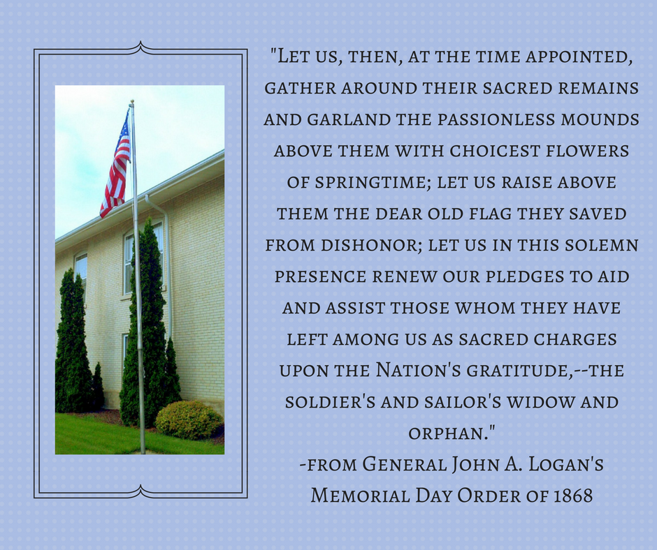 image of U.S. flag on a pole hanging next to the library. A quote is also printed by General John Logan from his Memorial Day order of 1868 .